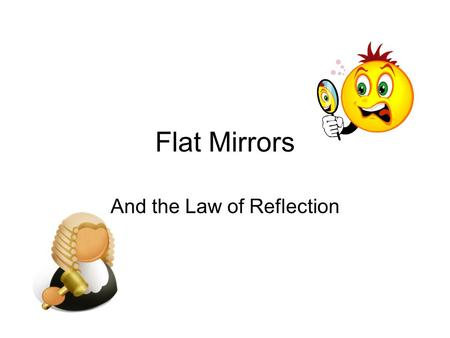 Flat Mirrors And the Law of Reflection. Types of Reflection There are two main ways in which light reflects. Diffuse Reflection is caused by light hitting.