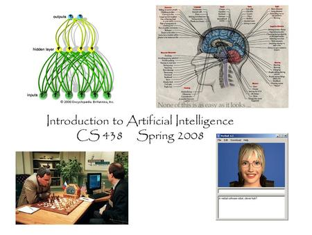 Introduction to Artificial Intelligence CS 438 Spring 2008.