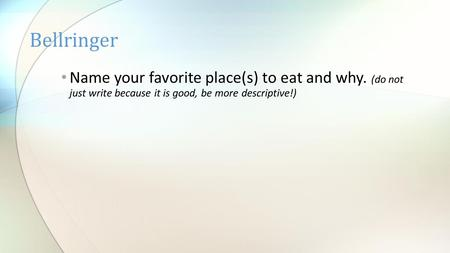 Name your favorite place(s) to eat and why. (do not just write because it is good, be more descriptive!) Bellringer.
