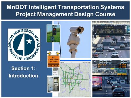 MnDOT Intelligent Transportation Systems Project Management Design Course Section 1: Introduction.