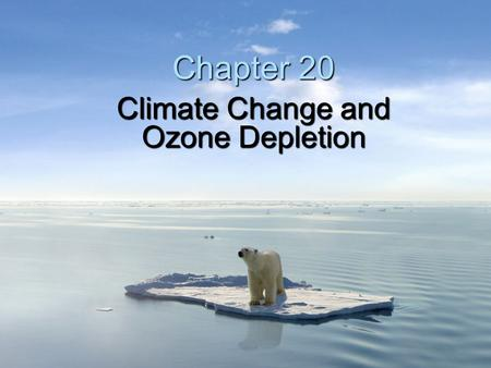 Climate Change and Ozone Depletion Chapter 20. Scientists know with virtual certainty that: Human activities are changing the composition of Earth's.