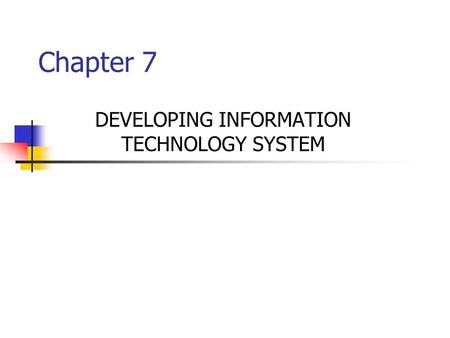 Chapter 7 DEVELOPING INFORMATION TECHNOLOGY SYSTEM.