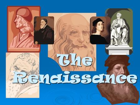 "The Renaissance. What was the Renaissance?  French for ""rebirth""  Intellectual and economic changes that occurred in Europe from the 14 th -16 th centuries."