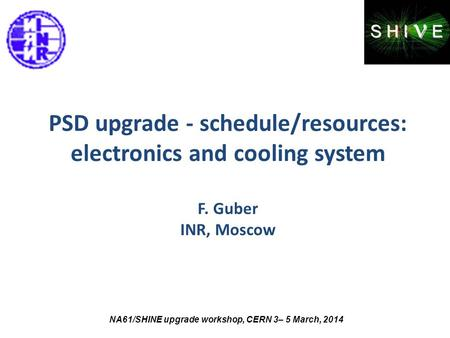 PSD upgrade - schedule/resources: electronics and cooling system F. Guber INR, Moscow NA61/SHINE upgrade workshop, CERN 3– 5 March, 2014.