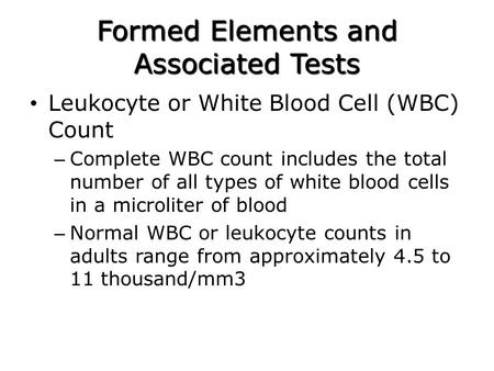 Formed Elements and Associated Tests Leukocyte or White Blood Cell (WBC) Count – Complete WBC count includes the total number of all types of white blood.