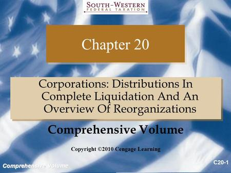 Comprehensive Volume C20-1 Chapter 20 Corporations: Distributions In Complete Liquidation And An Overview Of Reorganizations Copyright ©2010 Cengage Learning.