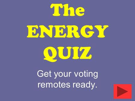 The ENERGY QUIZ Get your voting remotes ready.. What kind of energy is stored in a battery? 1.Light 2.Sound 3.Chemical 4.Mechanical Answer Now ! 15.
