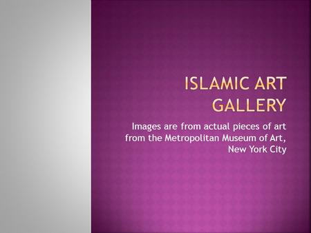 Images are from actual pieces of art from the Metropolitan Museum of Art, New York City.