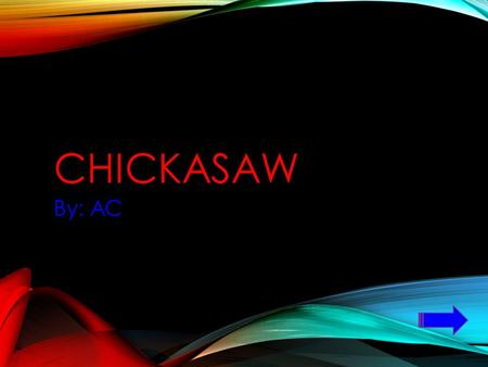 CHICKASAW By: AC Chickasaws are original people of the American southeast, particularly Mississippi, Kentucky, and Missouri. Most Chickasaws escaped.
