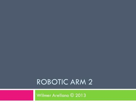 ROBOTIC ARM 2 Wilmer Arellano © 2013. Hardware  Next slide shows sensor connection to analog pin 0 and Motor 1 connection. Lecture is licensed under.