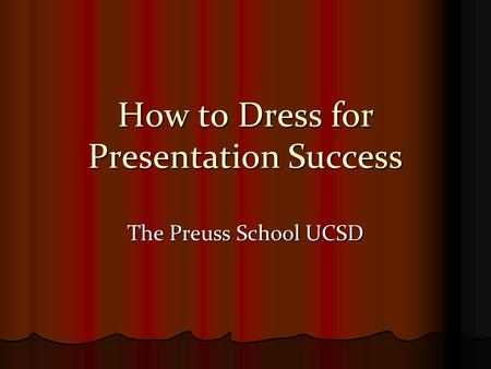 How to Dress for Presentation Success The Preuss School UCSD.