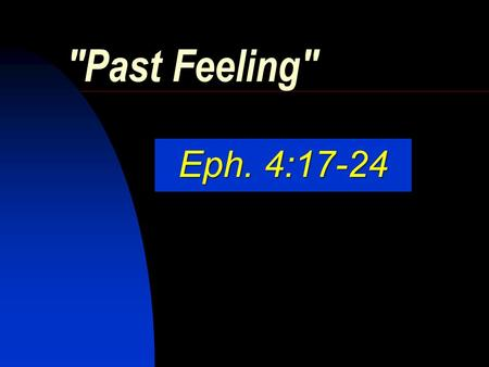Past Feeling Eph. 4:17-24. 2 The Will of God Our sanctification. 1 Thess. 4:3-5 Our sanctification. 1 Thess. 4:3-5 Moral purity & holiness in all our.