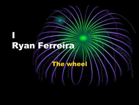 I Ryan Ferreira The wheel The wheel was invented in 8,000 B.C in Asia. The oldest wheel known was discovered in Mesopotamia in 3,500 B.C. The wheel was.