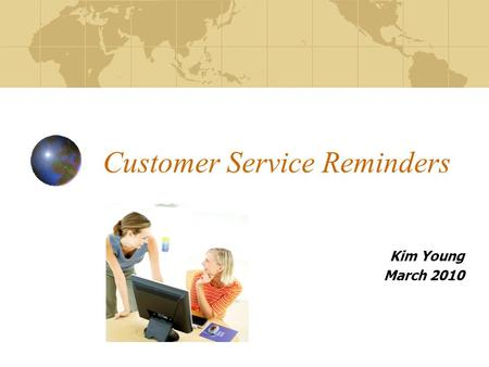 Customer Service Reminders Kim Young March 2010. Objectives To be able to demonstrate the DHHS Customer Service Standards by understanding the service.
