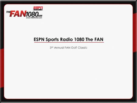 ESPN Sports Radio 1080 The FAN 3 rd Annual FAN Golf Classic.
