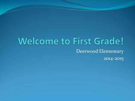 Deerwood Elementary 2014-2015. Procedures MORNING ROUTINE Doors open at 7:30 AM. After 7:30, all students should go to the cafeteria and stay there until.