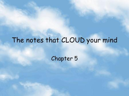 The notes that CLOUD your mind Chapter 5 Clouds Visible aggregates of minute droplets of liquid water or tiny crystals of ice. Tell us what is going.