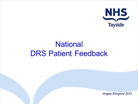 National DRS Patient Feedback Angela Ellingford 2010.