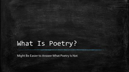 What Is Poetry? Might Be Easier to Answer What Poetry Is Not.