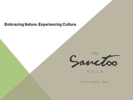 Embracing Nature. Experiencing Culture.. Just like the name The Sanctoo means a private or sacred place. The Sanctoo consist of 12 private sanctuary villa.