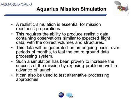 Aquarius Mission Simulation A realistic simulation is essential for mission readiness preparations This requires the ability to produce realistic data,