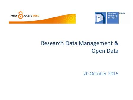 Research Data Management & Open Data 20 October 2015.