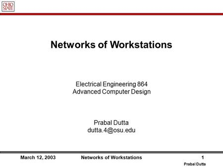 Prabal Dutta March 12, 2003Networks of Workstations1 Prabal Dutta Electrical Engineering 864 Advanced Computer Design.
