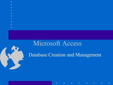 Microsoft Access Database Creation and Management.