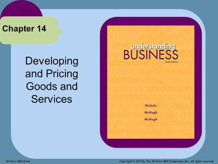 Developing and Pricing Goods and Services Chapter 14 McGraw-Hill/Irwin Copyright © 2013 by The McGraw-Hill Companies, Inc. All rights reserved.