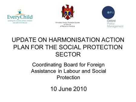 UPDATE ON HARMONISATION ACTION PLAN FOR THE SOCIAL PROTECTION SECTOR Coordinating Board for Foreign Assistance in Labour and Social Protection 10 June.