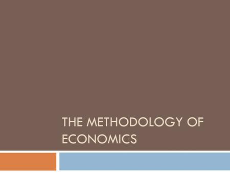 THE METHODOLOGY OF ECONOMICS. Section Objectives  Understand how economists use economic models  Evaluate the economic activity using graphs  Explain.