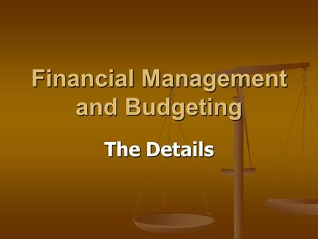 Financial Management and Budgeting The Details. What Is a Budget? A useful tool for keeping track of funds. A useful tool for keeping track of funds.