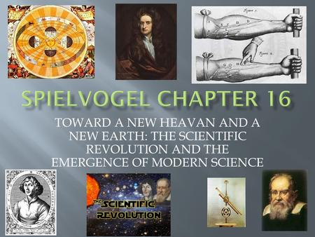 TOWARD A NEW HEAVAN AND A NEW EARTH: THE SCIENTIFIC REVOLUTION AND THE EMERGENCE OF MODERN SCIENCE.