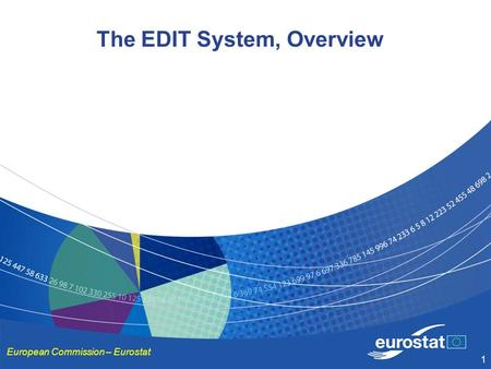 1 The EDIT System, Overview European Commission – Eurostat.