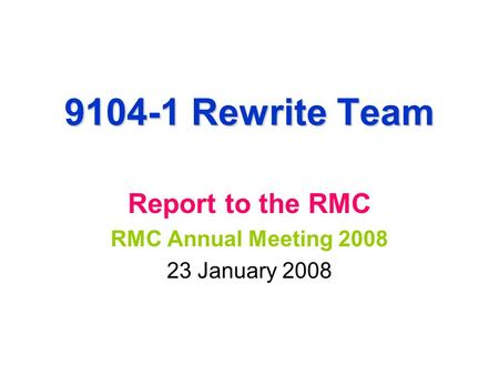 9104-1 Rewrite Team Report to the RMC RMC Annual Meeting 2008 23 January 2008.
