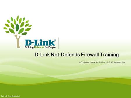 D-Link TSD 2009 workshop D-Link Net-Defends Firewall Training ©Copyright 2009. By D-Link HQ TSD Benson Wu.