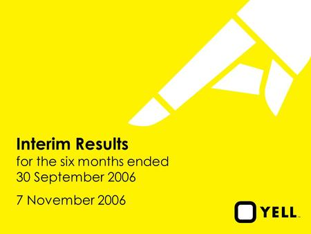 Interim Results for the six months ended 30 September 2006 7 November 2006.