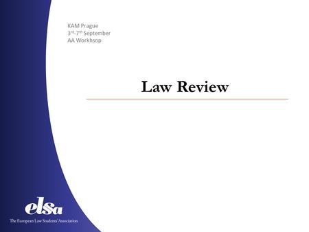 KAM Prague 3 rd -7 th September AA Workhsop Law Review.