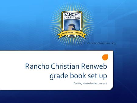 Rancho Christian Renweb grade book set up Getting started series course 2 Fig. 1 Ranchochristian.org.