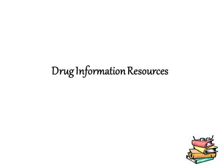Drug Information Resources. Objectives: Describe the role of Internet and personal digital assistant (PDA) resources in the provision of drug information.