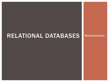Normalisation RELATIONAL DATABASES.  Last week we looked at elements of designing a database and the generation of an ERD  As part of the design and.