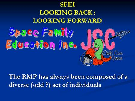 SFEI LOOKING BACK : LOOKING FORWARD The RMP has always been composed of a diverse (odd ?) set of individuals.