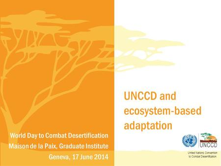 UNCCD and ecosystem-based adaptation United Nations Convention to Combat Desertification World Day to Combat Desertification Maison de la Paix, Graduate.