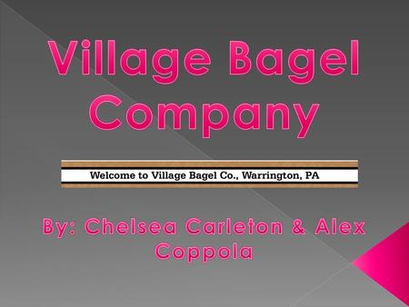  Located in Warrington, PA  Open for lunch and breakfast  Sells: › Bagels, Sandwiches, Breads, Salads/Soups, and Beverages  Owners: › Lisa O'Boyle.