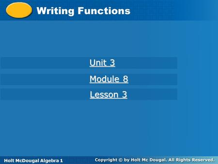 Holt McDougal Algebra 1 Writing Functions Holt Algebra 1 Unit 3 Unit 3 Module 8 Module 8 Lesson 3 Lesson 3 Holt McDougal Algebra 1.