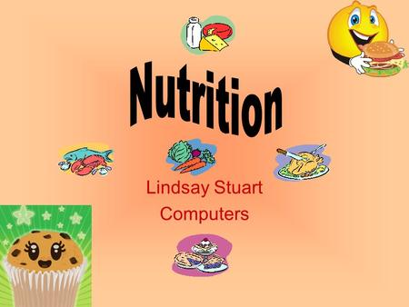 Lindsay Stuart Computers Flavours and sweetens Provides energy for the body Less calories than fat and protein Approx 50% of calories Types: –Simple.
