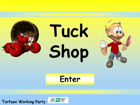 Tuck Shop Torfaen Working Party Enter. Quit Objectives We are learning to: Identify which foods we should eat at break time. Understand why some foods.