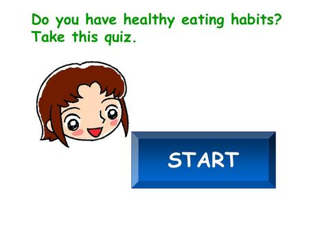 Do you have healthy eating habits? Take this quiz. START.