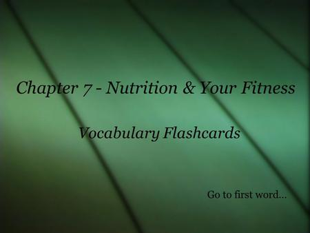 Vocabulary Flashcards Chapter 7 - Nutrition & Your Fitness Go to first word…
