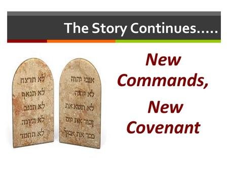The Story Continues….. New Commands, New Covenant.
